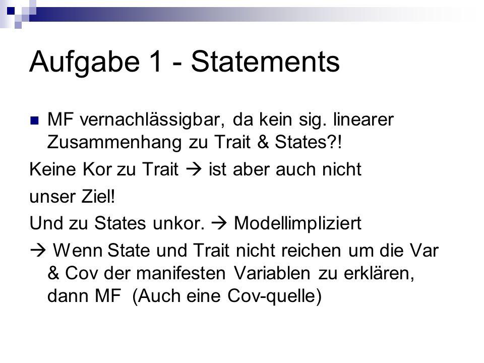Aufgabe 1 - Statements MF vernachlässigbar, da kein sig. linearer Zusammenhang zu Trait & States?! Keine Kor zu Trait ist aber auch nicht unser Ziel!