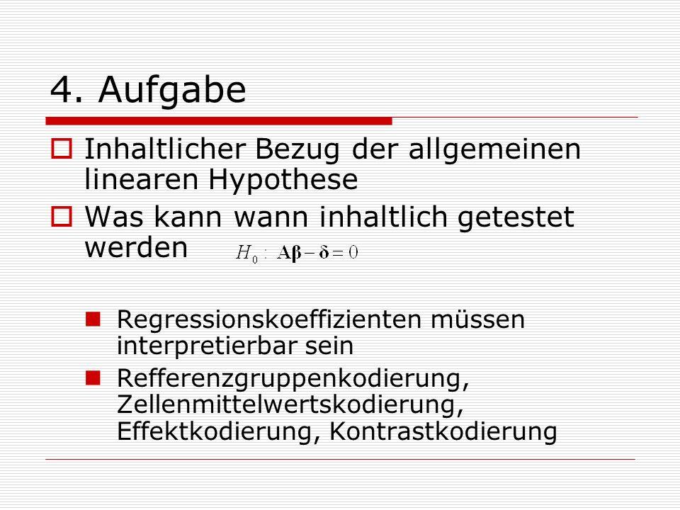 4. Aufgabe Inhaltlicher Bezug der allgemeinen linearen Hypothese Was kann wann inhaltlich getestet werden Regressionskoeffizienten müssen interpretier