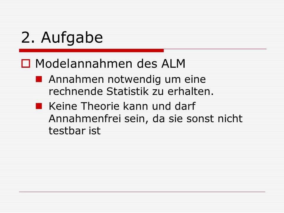 2.Aufgabe Modelannahmen des ALM Annahmen notwendig um eine rechnende Statistik zu erhalten.