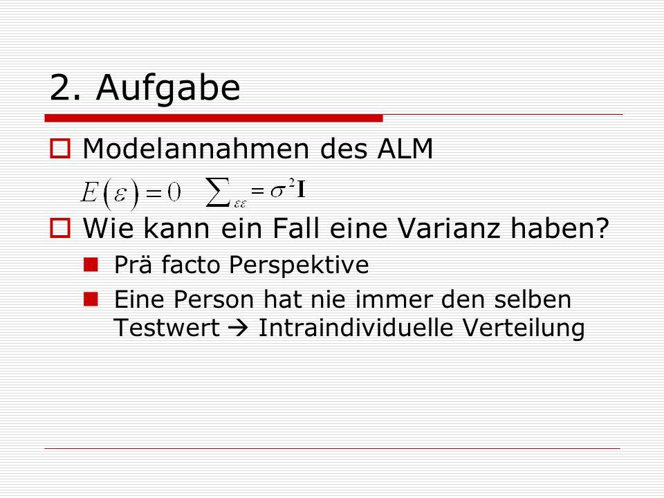 2.Aufgabe Modelannahmen des ALM Wie kann ein Fall eine Varianz haben.