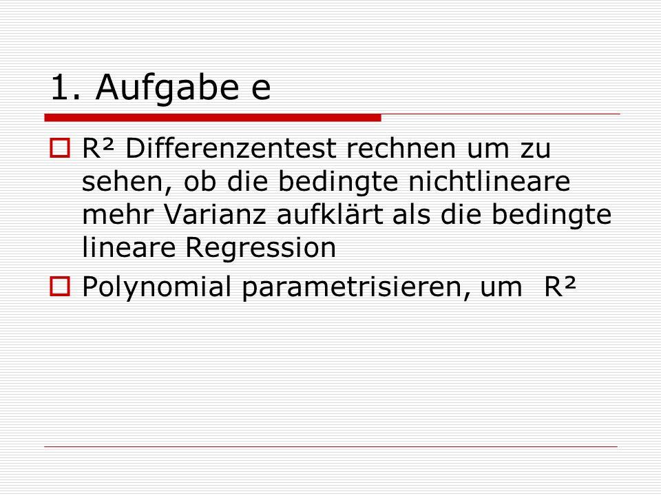 1. Aufgabe e R² Differenzentest rechnen um zu sehen, ob die bedingte nichtlineare mehr Varianz aufklärt als die bedingte lineare Regression Polynomial