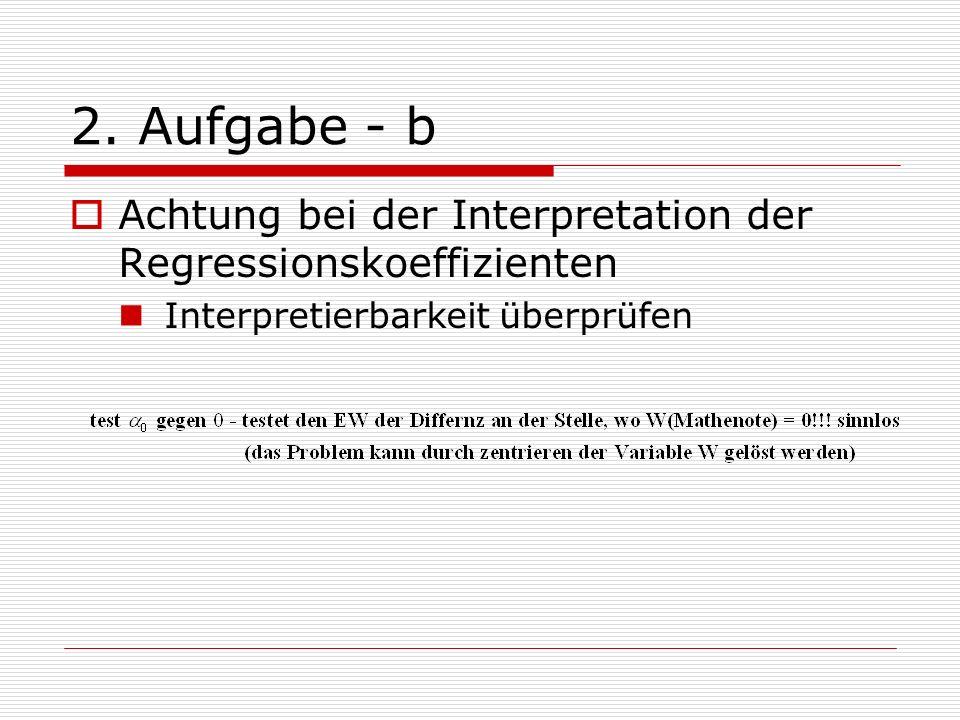 2. Aufgabe - b Achtung bei der Interpretation der Regressionskoeffizienten Interpretierbarkeit überprüfen