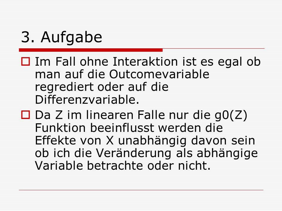 3. Aufgabe Im Fall ohne Interaktion ist es egal ob man auf die Outcomevariable regrediert oder auf die Differenzvariable. Da Z im linearen Falle nur d