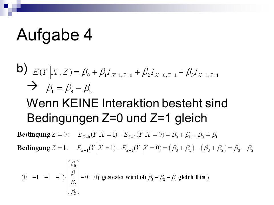Aufgabe 4 b) Wenn KEINE Interaktion besteht sind Bedingungen Z=0 und Z=1 gleich