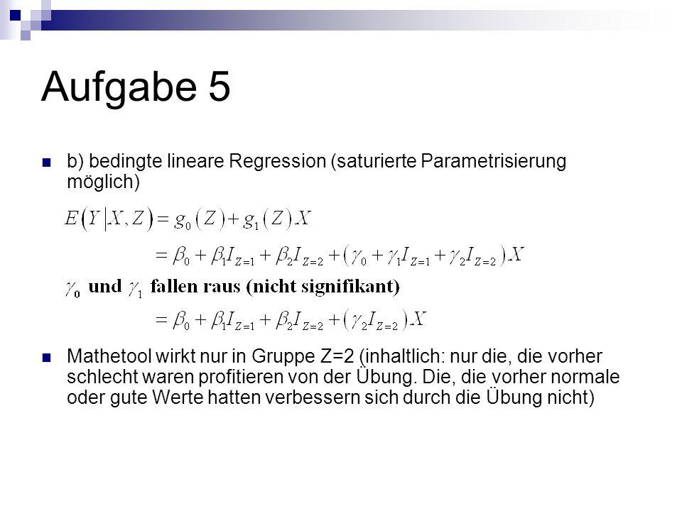 Aufgabe 5 b) bedingte lineare Regression (saturierte Parametrisierung möglich) Mathetool wirkt nur in Gruppe Z=2 (inhaltlich: nur die, die vorher schlecht waren profitieren von der Übung.