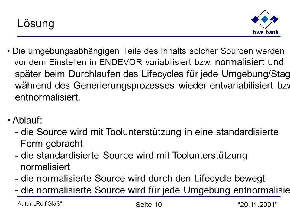 20.11.2001 Autor: Rolf Glaß Seite 10 Lösung Die umgebungsabhängigen Teile des Inhalts solcher Sourcen werden vor dem Einstellen in ENDEVOR variabilisi