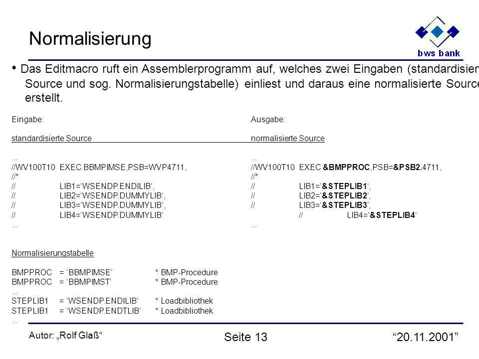 20.11.2001 Autor: Rolf Glaß Seite 13 Normalisierung Das Editmacro ruft ein Assemblerprogramm auf, welches zwei Eingaben (standardisierte Source und so