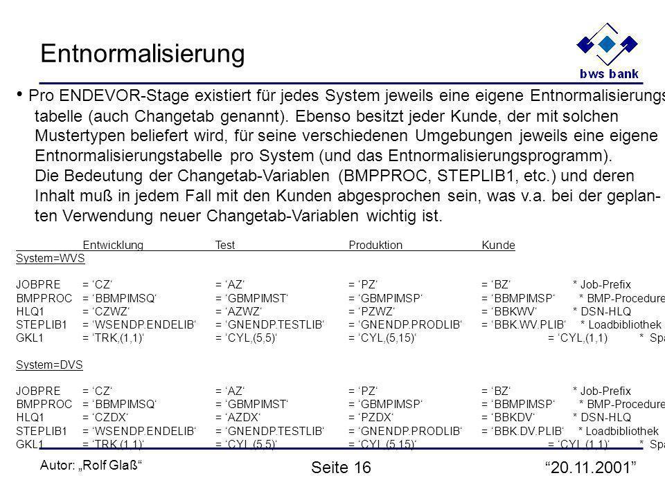 20.11.2001 Autor: Rolf Glaß Seite 16 Entnormalisierung Pro ENDEVOR-Stage existiert für jedes System jeweils eine eigene Entnormalisierungs- tabelle (auch Changetab genannt).