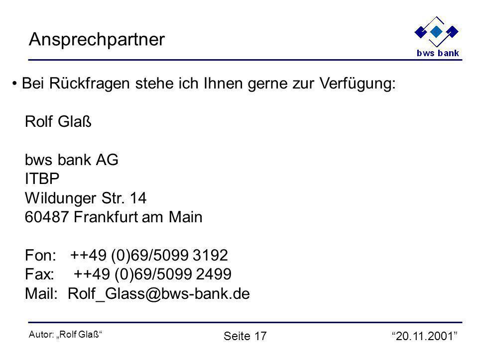 20.11.2001 Autor: Rolf Glaß Seite 17 Ansprechpartner Bei Rückfragen stehe ich Ihnen gerne zur Verfügung: Rolf Glaß bws bank AG ITBP Wildunger Str.