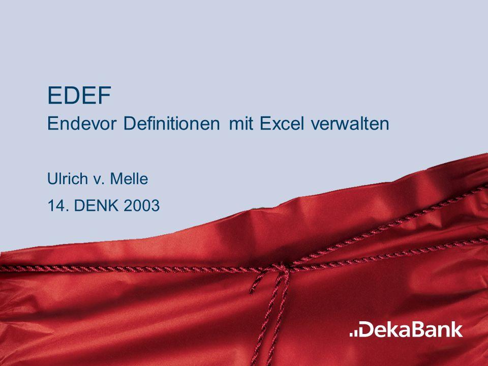60% 40% EDEF Endevor Definitionen mit Excel verwalten Ulrich v. Melle 14. DENK 2003