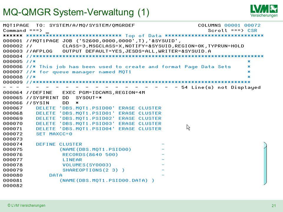 21 © LVM Versicherungen MQ-QMGR System-Verwaltung (1) System MQ QMGRINPQMGRDEFQMGRPROC Stage AStage B Keine Verarbeitung Nur Source- Vorbereitung DBS.