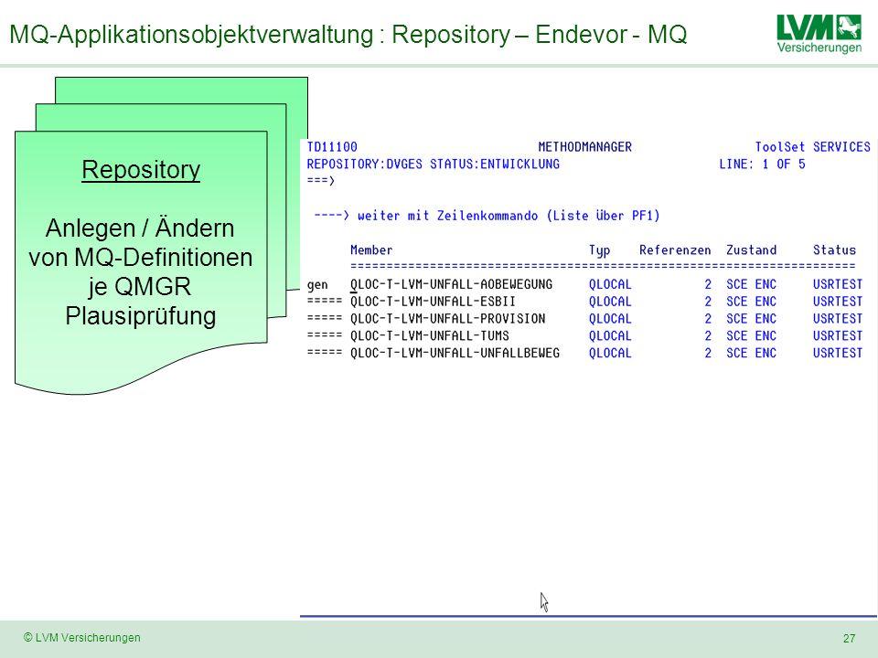 27 © LVM Versicherungen MQ-Applikationsobjektverwaltung : Repository – Endevor - MQ Repository Anlegen / Ändern von MQ-Definitionen je QMGR Plausiprüfung
