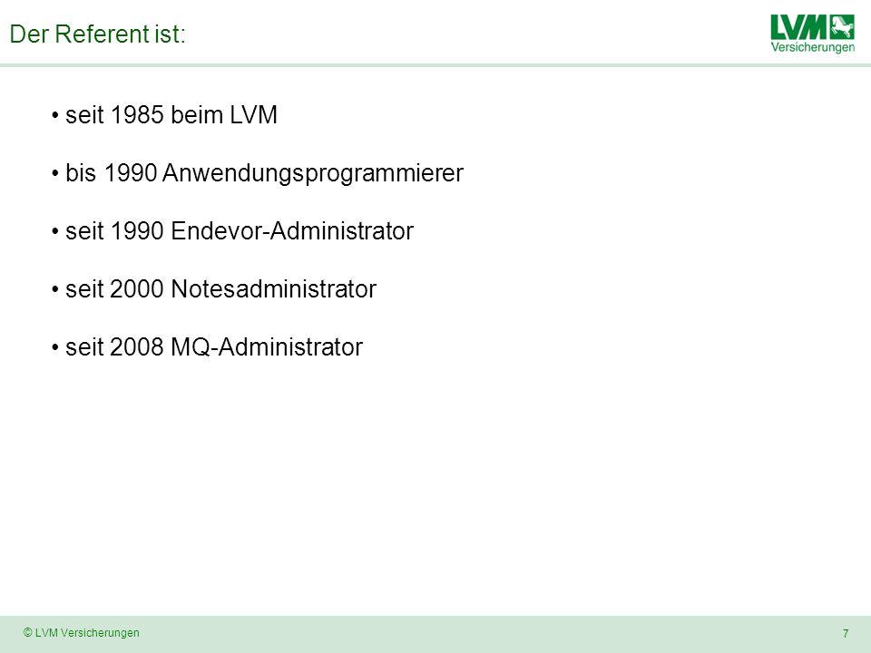 7 © LVM Versicherungen Der Referent ist: seit 1985 beim LVM bis 1990 Anwendungsprogrammierer seit 1990 Endevor-Administrator seit 2000 Notesadministrator seit 2008 MQ-Administrator