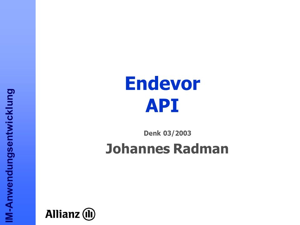 E n d e v o r A P I IM-Anwendungsentwicklung Denk 2003 Beispiel Versionsauslieferung
