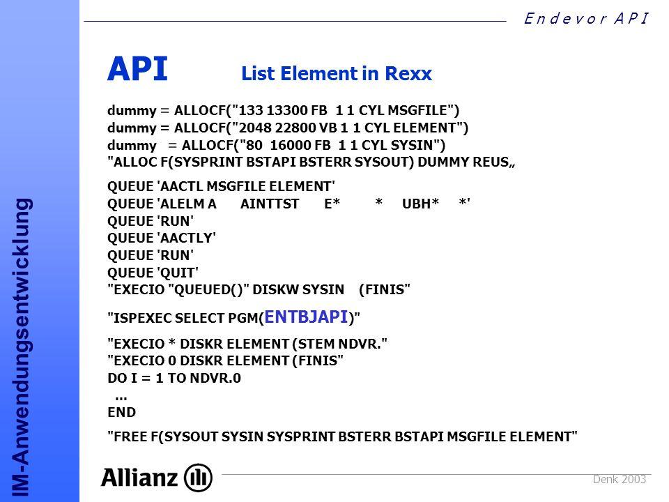 E n d e v o r A P I IM-Anwendungsentwicklung Denk 2003 API List Element in Rexx dummy = ALLOCF(