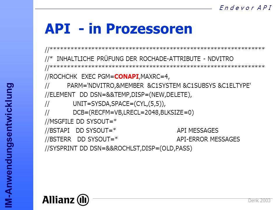 E n d e v o r A P I IM-Anwendungsentwicklung Denk 2003 API - in Prozessoren //*************************************************************** //* INHA