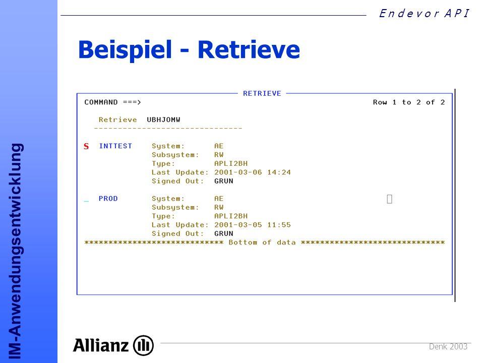 E n d e v o r A P I IM-Anwendungsentwicklung Denk 2003 Beispiel - Retrieve S
