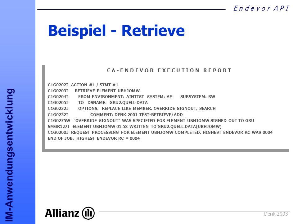 E n d e v o r A P I IM-Anwendungsentwicklung Denk 2003 Beispiel - Retrieve C A - E N D E V O R E X E C U T I O N R E P O R T C1G0202I ACTION #1 / STMT