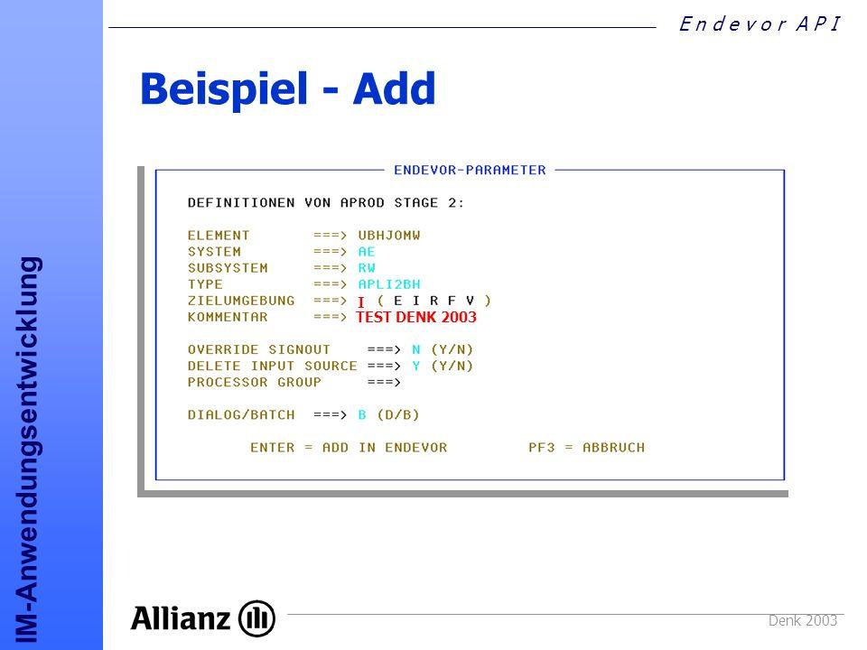E n d e v o r A P I IM-Anwendungsentwicklung Denk 2003 Beispiel - Add I TEST DENK 2003
