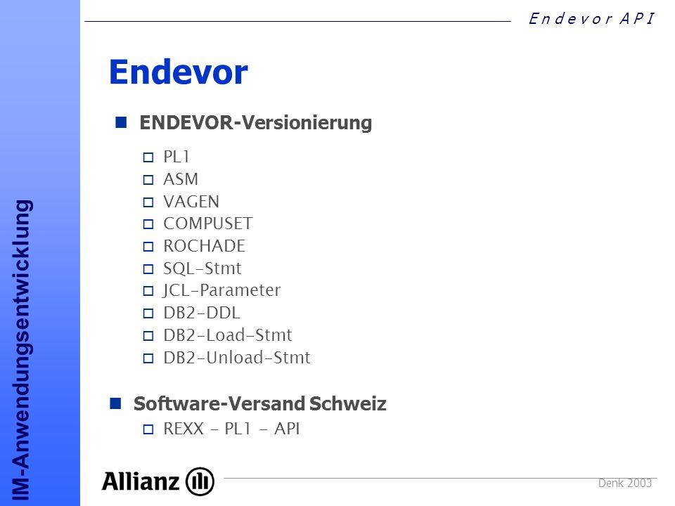E n d e v o r A P I IM-Anwendungsentwicklung Denk 2003 Endevor Versionierung o REXX - PL1 - API Software-Versand Schweiz o PL1 o ASM o VAGEN o COMPUSE