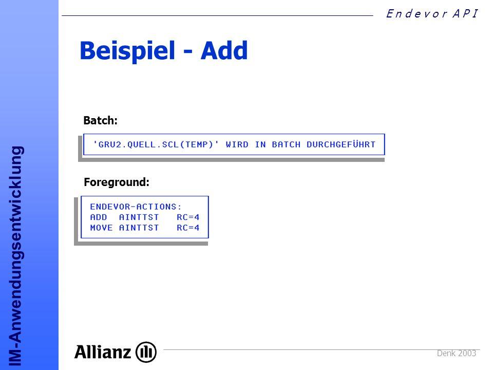 E n d e v o r A P I IM-Anwendungsentwicklung Denk 2003 Beispiel - Add Batch: Foreground: