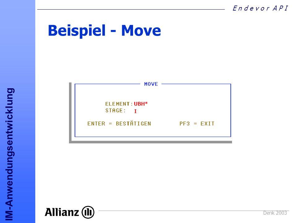 E n d e v o r A P I IM-Anwendungsentwicklung Denk 2003 Beispiel - Move UBH* I