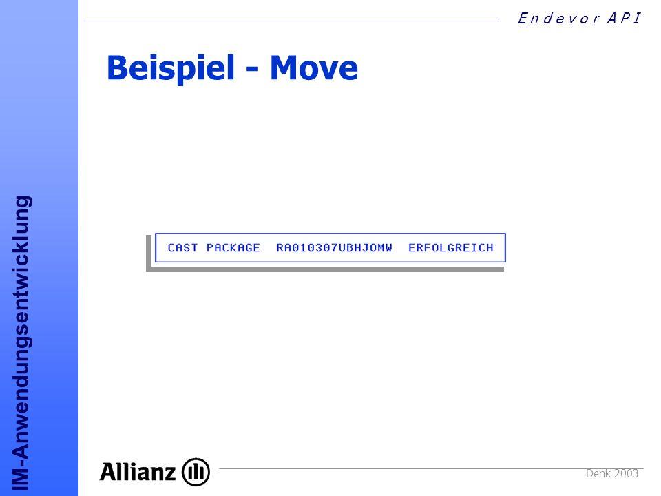 E n d e v o r A P I IM-Anwendungsentwicklung Denk 2003 Beispiel - Move