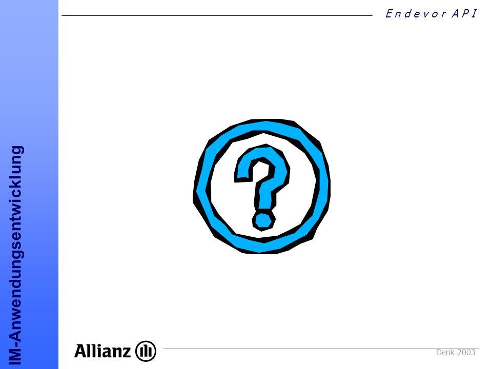 E n d e v o r A P I IM-Anwendungsentwicklung Denk 2003
