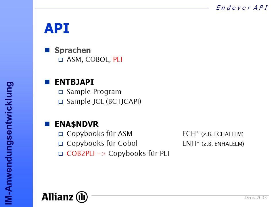 E n d e v o r A P I IM-Anwendungsentwicklung Denk 2003 API Sprachen o ASM, COBOL, PLI ENTBJAPI o Sample Program o Sample JCL (BC1JCAPI) ENA$NDVR o Cop