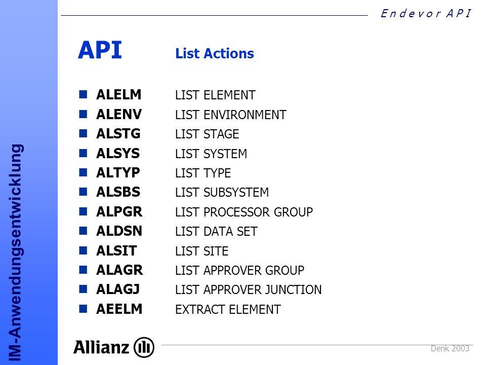 E n d e v o r A P I IM-Anwendungsentwicklung Denk 2003 API List Actions ALELM LIST ELEMENT ALENV LIST ENVIRONMENT ALSTG LIST STAGE ALSYS LIST SYSTEM A