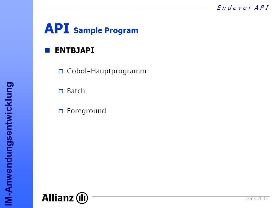 E n d e v o r A P I IM-Anwendungsentwicklung Denk 2003 API Sample Program ENTBJAPI o Cobol-Hauptprogramm o Batch o Foreground