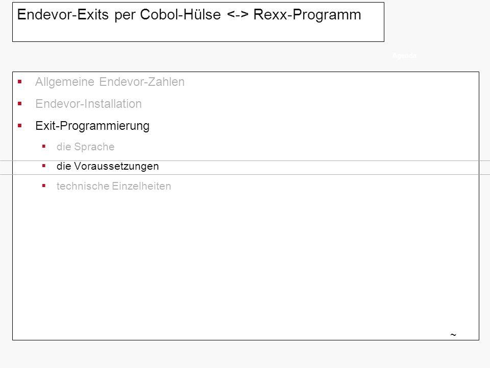 Exit-Programmierung Was wird benötigt: Cobol-Sourcecode für den Exit (Hülse) Schnittstelle Cobol calls Rexx Rexx-Sourcecode für die Exit-Logik Rexx-Loadlibrary und Allokation C1UEXITS ändern Was wird nicht benötigt: ISPF-Umgebung (sonst wäre der Aufruf mit ISPEXEC Select CMD einfacher !) EXIT7 als Beispiel (Package Exit) die Voraussetzungen ~