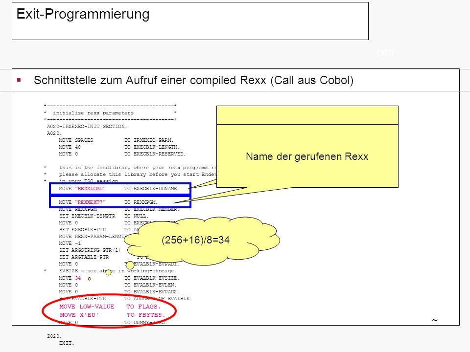 Exit-Programmierung Schnittstelle zum Aufruf einer compiled Rexx (Call aus Cobol) EXIT7 ~ *-----------------------------------------* * initialize rex