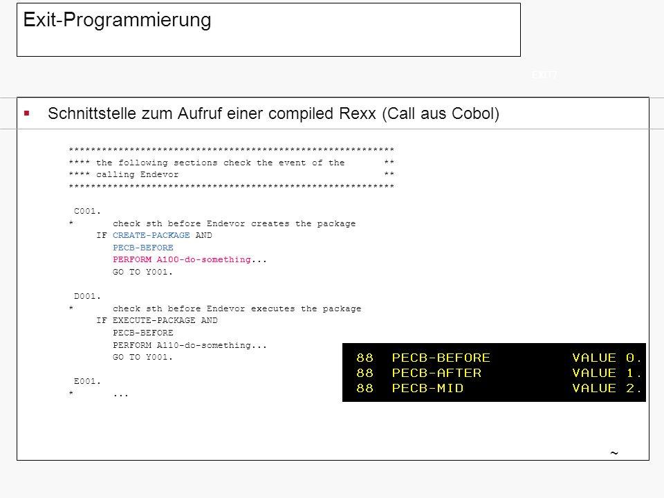 Exit-Programmierung Schnittstelle zum Aufruf einer compiled Rexx (Call aus Cobol) EXIT7 ~ ***********************************************************