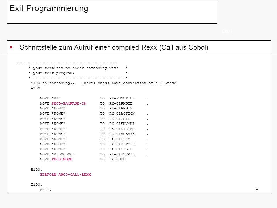 Exit-Programmierung Schnittstelle zum Aufruf einer compiled Rexx (Call aus Cobol) EXIT7 ~ *-----------------------------------------* * your routines