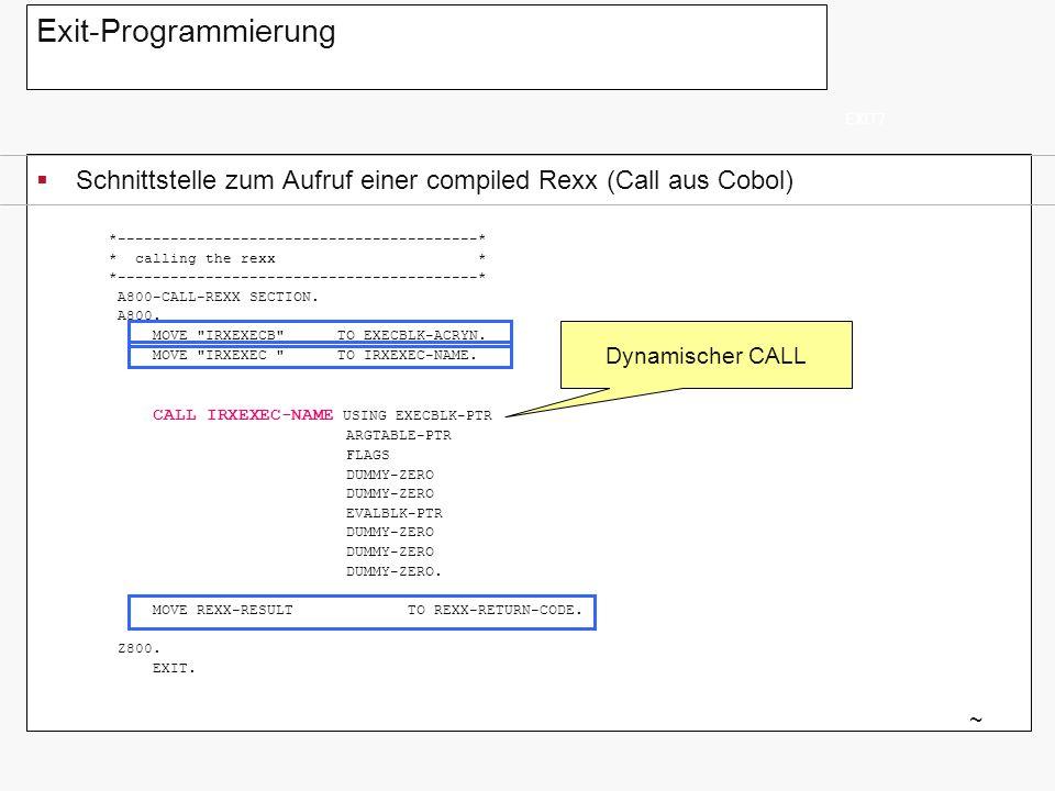 Exit-Programmierung Schnittstelle zum Aufruf einer compiled Rexx (Call aus Cobol) EXIT7 ~ *-----------------------------------------* * calling the re