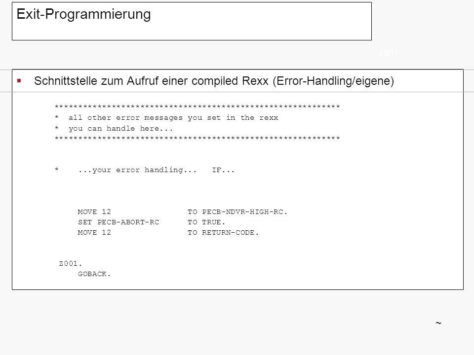Exit-Programmierung Schnittstelle zum Aufruf einer compiled Rexx (Error-Handling/eigene) EXIT7 ~ *****************************************************