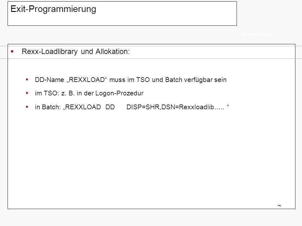 Exit-Programmierung Rexx-Loadlibrary und Allokation: DD-Name REXXLOAD muss im TSO und Batch verfügbar sein im TSO: z. B. in der Logon-Prozedur in Batc