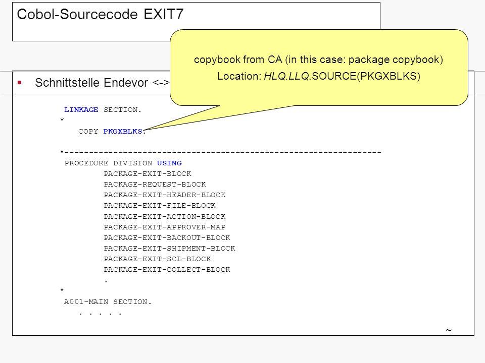 Cobol-Sourcecode EXIT7 Schnittstelle Endevor Cobol-Exit EXIT7 ~ LINKAGE SECTION. * COPY PKGXBLKS. *---------------------------------------------------