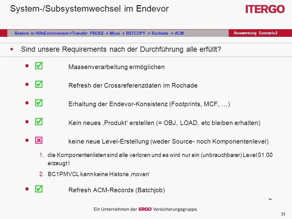 31 System-/Subsystemwechsel im Endevor Sind unsere Requirements nach der Durchführung alle erfüllt.