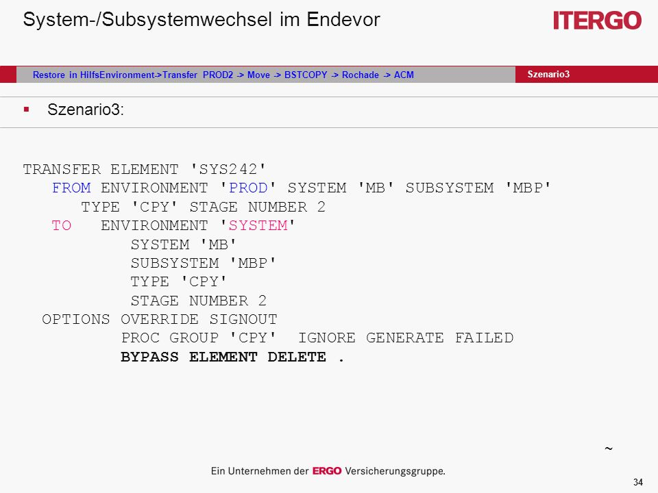 34 System-/Subsystemwechsel im Endevor Szenario3: TRANSFER ELEMENT 'SYS242' FROM ENVIRONMENT 'PROD' SYSTEM 'MB' SUBSYSTEM 'MBP' TYPE 'CPY' STAGE NUMBE