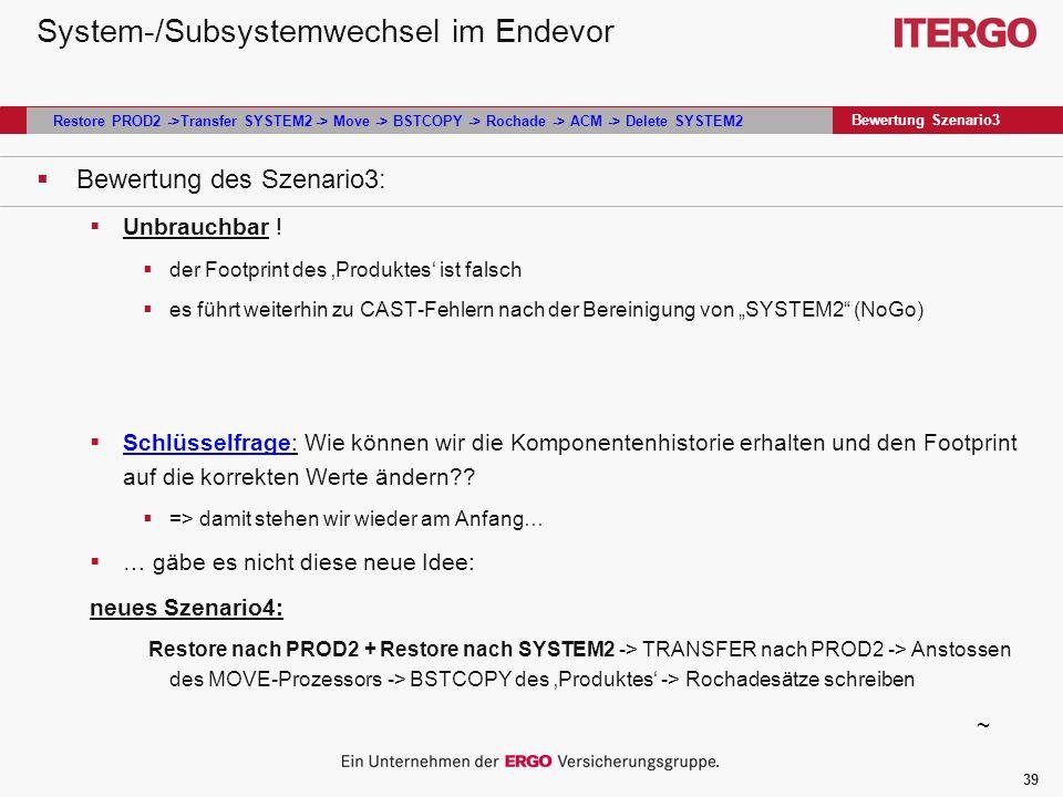 39 System-/Subsystemwechsel im Endevor Bewertung des Szenario3: Unbrauchbar .