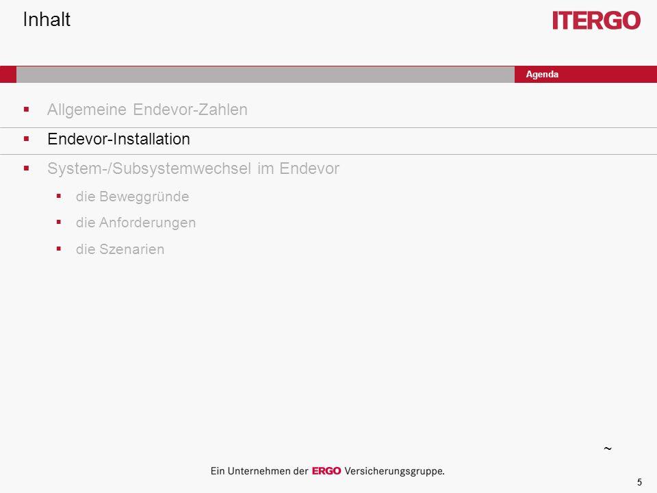 5 Inhalt Allgemeine Endevor-Zahlen Endevor-Installation System-/Subsystemwechsel im Endevor die Beweggründe die Anforderungen die Szenarien Agenda ~