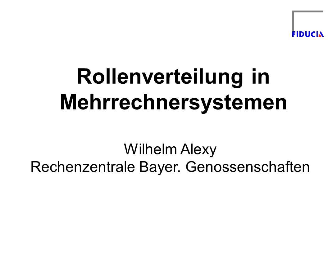 Rollenverteilung in Mehrrechnersystemen Wilhelm Alexy Rechenzentrale Bayer. Genossenschaften