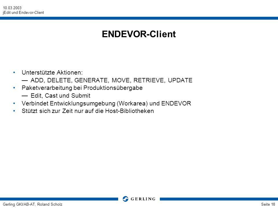 10.03.2003 jEdit und Endevor-Client Gerling GKI/AB-AT, Roland ScholzSeite 18 ENDEVOR-Client Unterstützte Aktionen: ADD, DELETE, GENERATE, MOVE, RETRIE