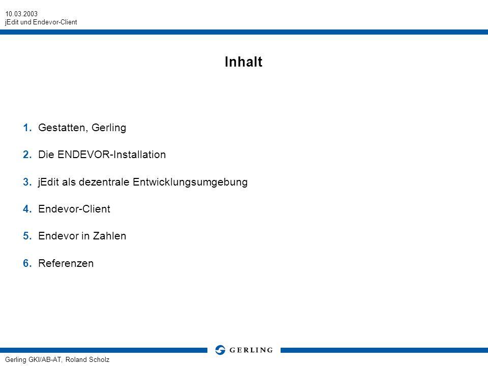 10.03.2003 jEdit und Endevor-Client Gerling GKI/AB-AT, Roland Scholz Inhalt 1.Gestatten, Gerling 2.Die ENDEVOR-Installation 3.jEdit als dezentrale Ent