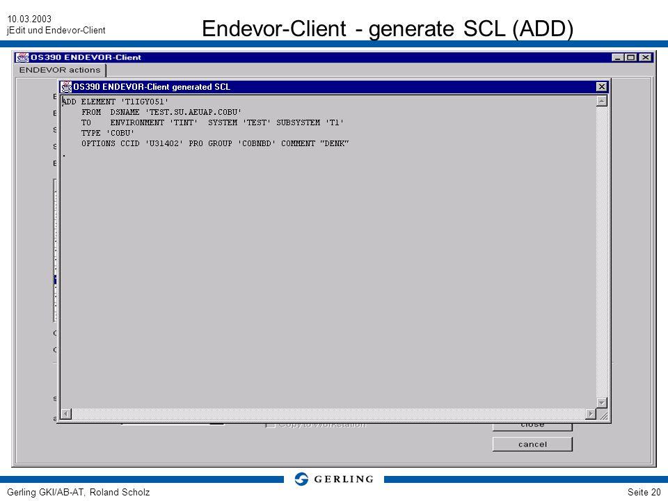 10.03.2003 jEdit und Endevor-Client Gerling GKI/AB-AT, Roland ScholzSeite 20 Endevor-Client - generate SCL (ADD)