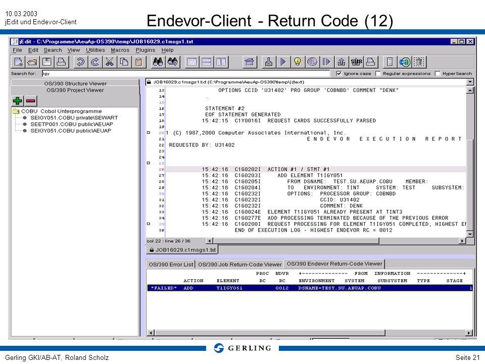 10.03.2003 jEdit und Endevor-Client Gerling GKI/AB-AT, Roland ScholzSeite 21 Endevor-Client - Return Code (12)