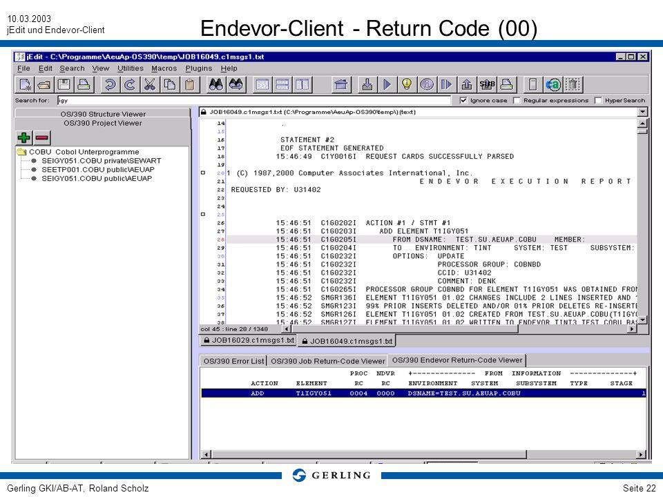 10.03.2003 jEdit und Endevor-Client Gerling GKI/AB-AT, Roland ScholzSeite 22 Endevor-Client - Return Code (00)