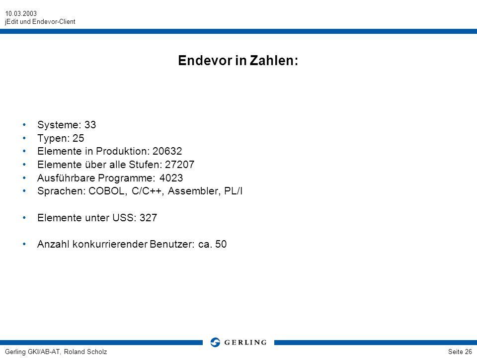 10.03.2003 jEdit und Endevor-Client Gerling GKI/AB-AT, Roland ScholzSeite 26 Endevor in Zahlen: Systeme: 33 Typen: 25 Elemente in Produktion: 20632 El